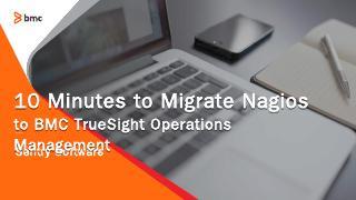 10 Minutes to Migrate Nagios to TrueSight OM ...