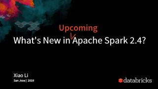 What's New in Upcoming Apache Spark 2.4