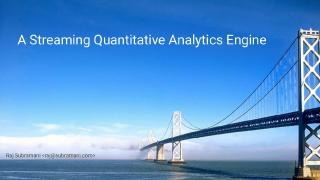 A streaming Quantitative Analytics engine