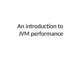 An Introduction to JVM Performance