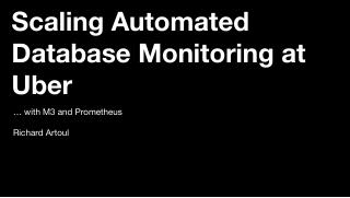 Automated Database Monitoring at Uber With M3...