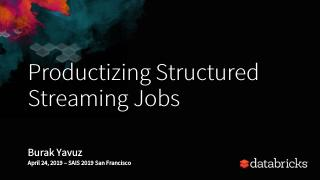 Productizing Structured Streaming Jobs