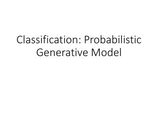 Classification: Probabilistic  Generative Model