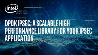 DPDK IPsec - a scalable high performance libr...