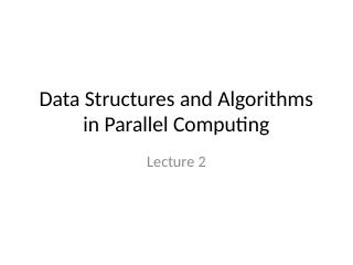 02DataSt ructures and Algorithms---Parallel a...