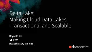 Delta Lake: Making Cloud Data Lakes Transacti...