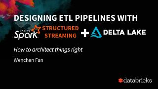 Designing ETL Pipelines with Structured Strea...