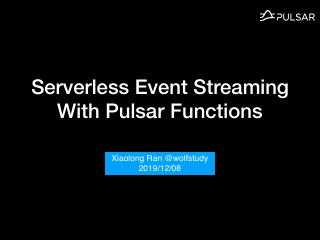 Serverless Event Streaming With Pulsar Functi...