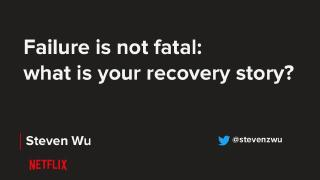 Failure is not fatal- what is your recovery s...