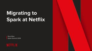Migrating to Apache Spark at Netflix