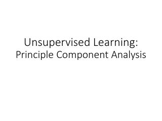 Unsupervised Learning: Principle Component An...