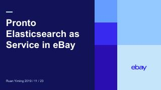 Pronto - Elasticsearch as Service in eBay