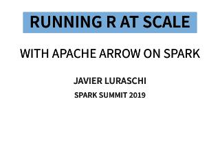 Running R at Scale with Apache Arrow on Spark