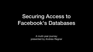 Securing Access to Facebook's Databases