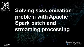 Solving sessionization problem with Apache Sp...