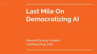 The Last Mile On Democratizing Ai
