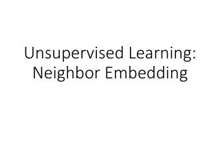 Unsupervised Learning: Neighbor Embedding