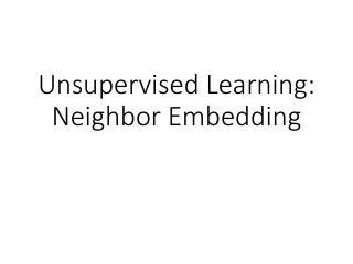 Unsupervised Learning: Neighbor Embedding