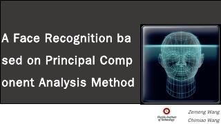 A Face Recognition based on Principal Compone...