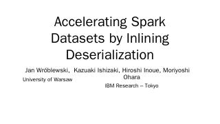 Accelerating Spark Datasets by Inlining Deser...