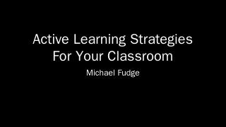 Active Learning Strategies For Your Classroom...