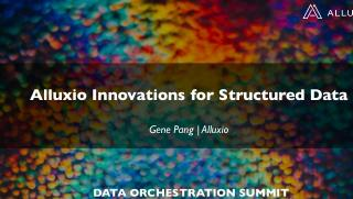 Alluxio Innovations for Structured Data