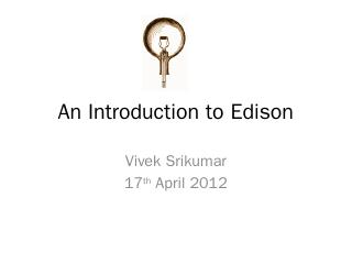 An Introduction to Edison - Vivek Srikumar
