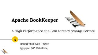 Apache BookKeeper - A High Performance and Lo...