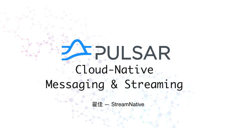 Apache Pulsar: Cloud-Native Messaging & Streaming