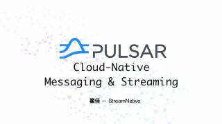 Apache Pulsar: Cloud-Native  Messaging & Stre...