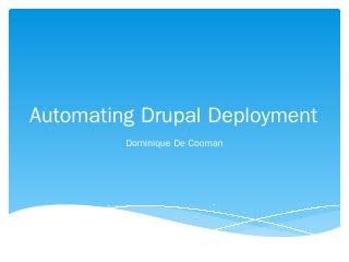 Automating drupal deployment - Dominique De C...