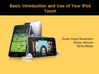 Basic Introduction and Use of Your iPod Touch...