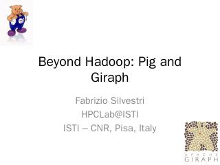 Beyond Hadoop: Pig and Giraph