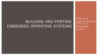 Building and Porting embedded operating syste...