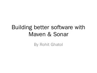 Building better software with Maven & Sonar -...