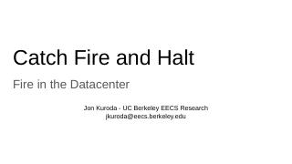Catch Fire and Halt - Micronet - UC Berkeley