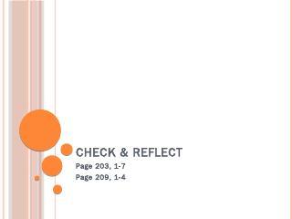 Check & Reflect Page 203, 1-7 Page 209, 1-4