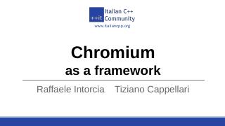 Chromium as a framework - Italian C++ Community