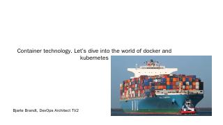 Container technology. Lets dive into the worl...