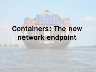 Containers: The new network endpoint - CHI-NOG