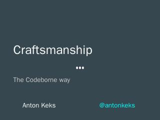 Craftsmanship The Codeborne way Anton Keks @a...