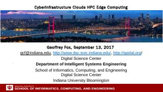 Cyberinfrastructure Clouds HPC Edge Computing...