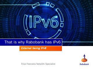 Daarom heeft de Rabobank IPv6 - RIPE 74