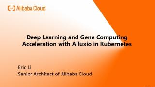 deep_learning_and_gene_computing_acceleration_with_alluxio_in_kubernetes