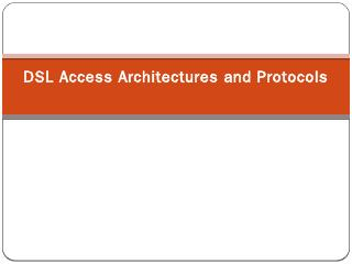 DSL Access Architectures and Protocols - ICBNet