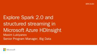 Explore Spark 2.0 and structured streaming in...