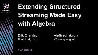 extending structured streaming made easy with...