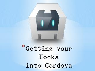 Getting your Hooks into Cordova - Gavin Pickin