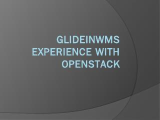 glideinWMS experience with OpenStack - UW-Mad...