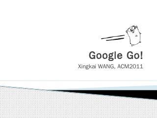 Google Go!